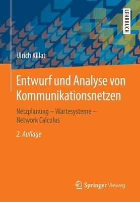 Entwurf Und Analyse Von Kommunikationsnetzen: Netzplanung - Wartesysteme - Network Calculus (Paperback)