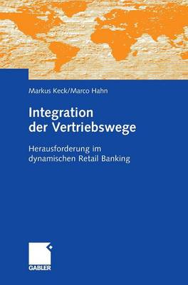 Integration Der Vertriebswege: Herausforderung Im Dynamischen Retail Banking (Hardback)