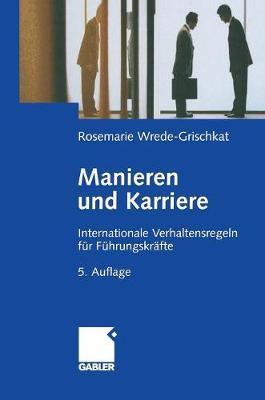 Manieren Und Karriere: Internationale Verhaltensregeln F�r F�hrungskr�fte (Hardback)