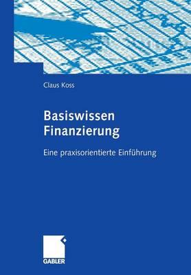 Basiswissen Finanzierung: Eine Praxisorientierte Einf�hrung (Paperback)
