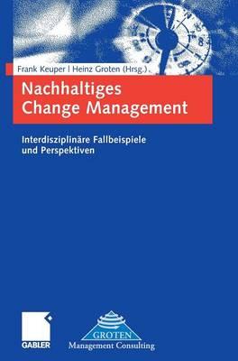 Nachhaltiges Change Management: Interdisziplin�re Fallbeispiele Und Perspektiven (Hardback)