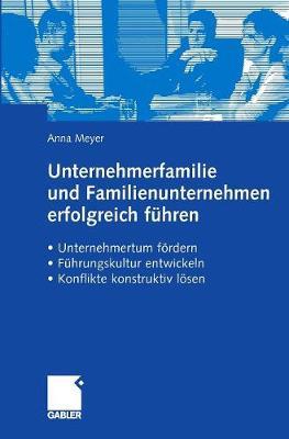 Unternehmerfamilie Und Familienunternehmen Erfolgreich F hren: Unternehmertum F rdern, F hrungskultur Entwickeln, Konflikte Konstruktiv L sen (Hardback)