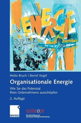 Organisationale Energie: Wie Sie Das Potenzial Ihres Unternehmens Aussch�pfen - Uniscope. Die Sgo-Stiftung F R Praxisnahe Managementforschun (Hardback)