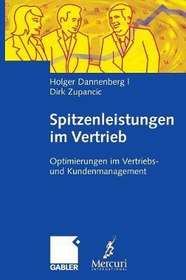Spitzenleistungen Im Vertrieb: Optimierungen Im Vertriebs- Und Kundenmanagement. Mit Handlungsempfehlungen (Hardback)