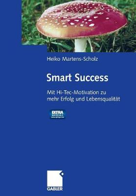 Smart Success: Mit Hi-Tec-Motivation Zu Mehr Erfolg Und Lebensqualit t - Mit Audio-Aktiv-CD