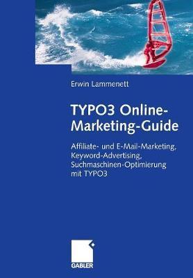 Typo3 Online-Marketing-Guide: Affiliate- Und E-Mail-Marketing, Keyword-Advertising, Suchmaschinen-Optimierung Mit Typo3 (Paperback)