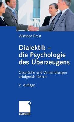 Dialektik - Die Psychologie Des UEberzeugens: Gesprache Und Verhandlungen Erfolgreich Fuhren (Hardback)