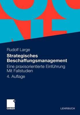 Strategisches Beschaffungsmanagement: Eine Praxisorientierte Einfuhrung. Mit Fallstudien (Paperback)