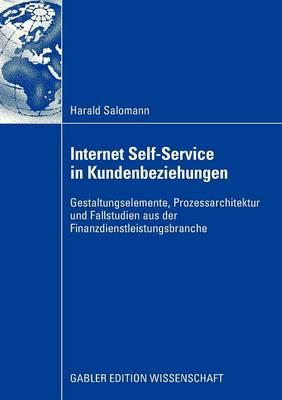Internet Self-Service in Kundenbeziehungen: Gestaltungselemente, Prozessarchitektur Und Fallstudien Aus Der Finanzdienstleistungsbranche (Paperback)