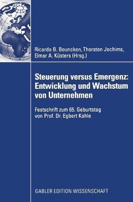 Steuerung Versus Emergenz: Entwicklung Und Wachstum Von Unternehmen: Festschrift Zum 65. Geburtstag Von Prof. Dr. Egbert Kahle (Hardback)