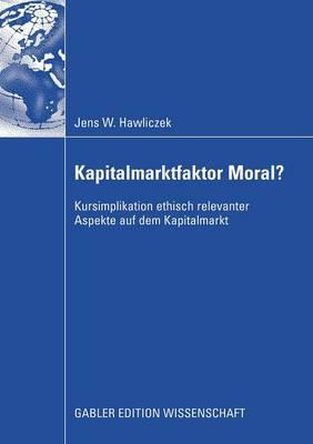 Kapitalmarktfaktor Moral?: Kursimplikation Ethisch Relevanter Aspekte Auf Dem Kapitalmarkt (Paperback)
