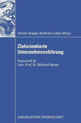 Zielorientierte Unternehmensf�hrung: Festschrift F�r Univ.-Prof. Dr. Winfried Hamel (Hardback)