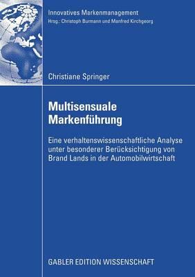 Multisensuale Markenfuhrung: Eine Verhaltenswissenschaftliche Analyse Unter Besonderer Berucksichtigung Von Brand Lands in Der Automobilwirtschaft - Innovatives Markenmanagement (Paperback)