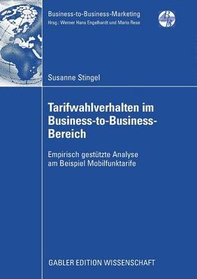Tarifwahlverhalten Im Business-To-Business-Bereich: Empirisch Gest�tzte Analyse Am Beispiel Mobilfunktarife - Business-To-Business-Marketing (Paperback)