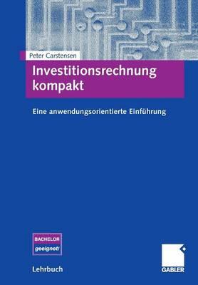 Investitionsrechnung Kompakt: Eine Anwendungsorientierte Einf�hrung (Paperback)