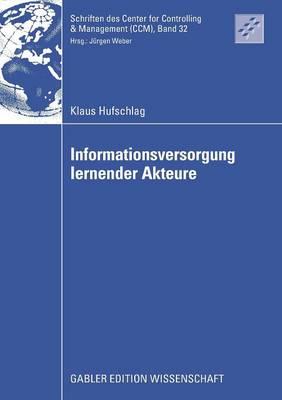Informationsversorgung Lernender Akteure - Schriften Des Center for Controlling & Management (CCM) 32 (Paperback)