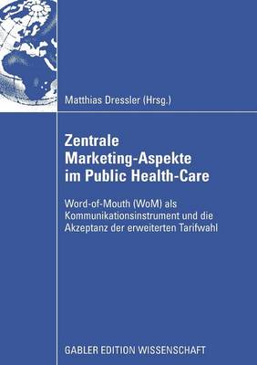 Zentral Marketing-Aspekte Im Public Health-Care: Word-Of-Mouth (Wom) ALS Kommunikationsinstrument Und Die Akzeptanz Der Erweiterten Tarifwahl (Paperback)