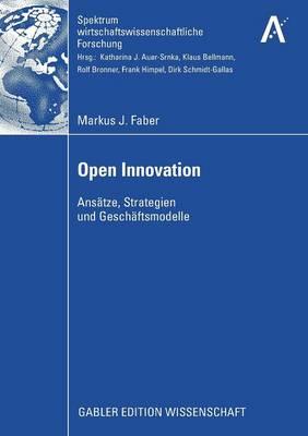 Open Innovation: Ans tze, Strategien Und Gesch ftsmodelle - Spektrum Wirtschaftswissenschaftliche Forschung (Paperback)