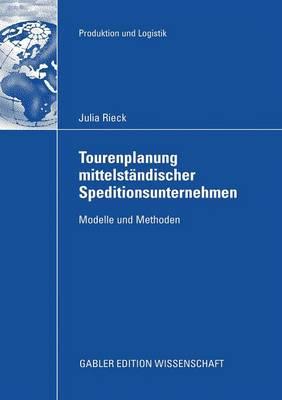 Tourenplanung Mittelst ndischer Speditionsunternehmen: Modelle Und Methoden - Produktion Und Logistik (Paperback)