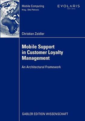 Mobile Support in Customer Loyalty Management: An Architectural Framework - Mobile Computing (Paperback)