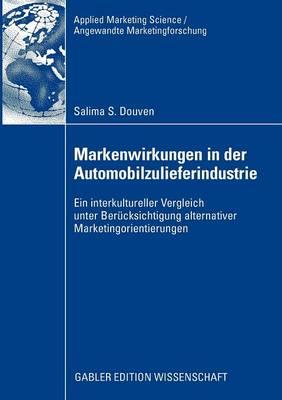 Markenwirkungen in Der Automobilzulieferindustrie: Ein Interkultureller Vergleich Unter Ber cksichtigung Alternativer Marketingorientierungen - Applied Marketing Science / Angewandte Marketingforschung (Paperback)