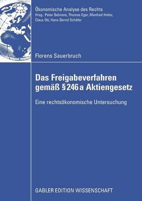 Das Freigabeverfahren Gem 246a Aktiengesetz: Eine Rechts konomische Untersuchung - konomische Analyse Des Rechts (Paperback)