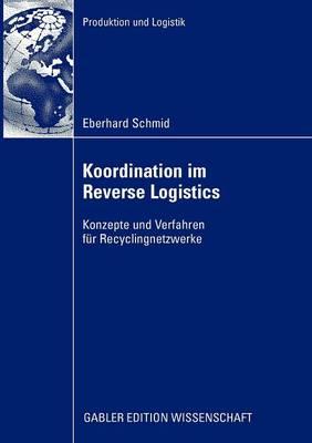 Koordination Im Reverse Logistics: Konzepte Und Verfahren F r Recyclingnetzwerke - Produktion Und Logistik (Paperback)