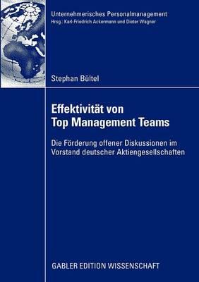 Effektivit t Von Top Management Teams: Die F rderung Offener Diskussionen Im Vorstand Deutscher Aktiengesellschaften - Unternehmerisches Personalmanagement (Paperback)
