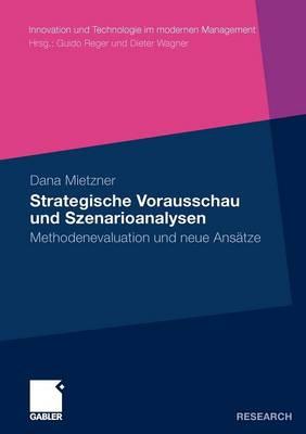 Strategische Vorausschau Und Szenarioanalysen: Methodenevaluation Und Neue Ansatze - Innovation Und Technologie Im Modernen Management (Paperback)
