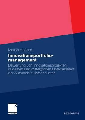 Innovationsportfoliomanagement: Bewertung Von Innovationsprojekten in Kleinen Und Mittelgro en Unternehmen Der Automobilzulieferindustrie (Paperback)