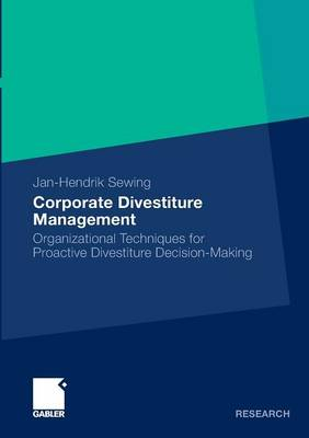 Corporate Divestiture Management 2010: Organizational Techniques for Proactive Divestiture Decision-Making (Paperback)