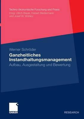 Ganzheitliches Instandhaltungsmanagement: Aufbau, Ausgestaltung Und Bewertung - Techno-OEkonomische Forschung Und Praxis (Paperback)