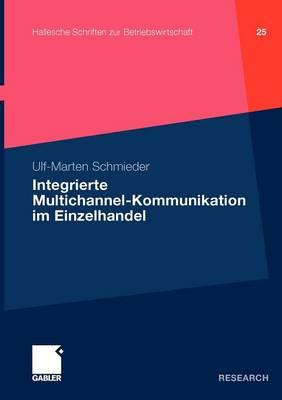 Integrierte Multichannel-Kommunikation Im Einzelhandel - Hallesche Schriften Zur Betriebswirtschaft 25 (Paperback)