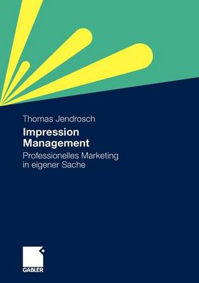 Impression Management: Professionelles Marketing in Eigener Sache (Paperback)