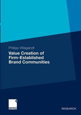 Value Creation of Firm-Established Brand Communities 2010 (Paperback)