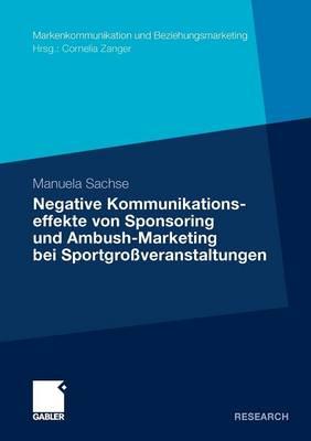 Negative Kommunikationseffekte Von Sponsoring Und Ambush-Marketing Bei Sportgrossveranstaltungen - Markenkommunikation Und Beziehungsmarketing (Paperback)