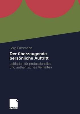 Der �berzeugende Pers�nliche Auftritt: Leitfaden F�r Professionelles Und Authentisches Verhalten (Paperback)