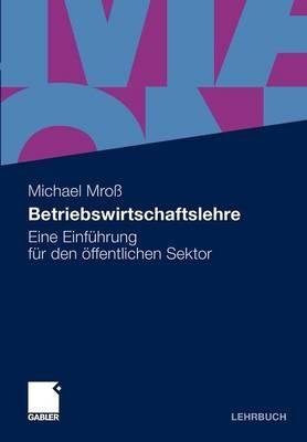 Betriebswirtschaftslehre: Eine Einfuhrung Fur Den Offentlichen Sektor (Paperback)