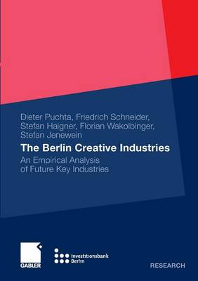 The Berlin Creative Industries 2010: An Empirical Analysis of Future Key Industries (Paperback)