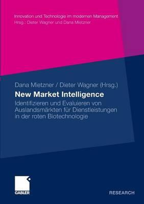 New Market Intelligence: Identifizieren Und Evaluieren Von Auslandsm�rkten F�r Dienstleistungen in Der Roten Biotechnologie - Innovation Und Technologie Im Modernen Management (Paperback)