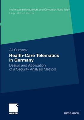 Health-care Telematics in Germany: Design and Application of a Security Analysis Method - Informationsmanagement Und Computer Aided Team (Paperback)