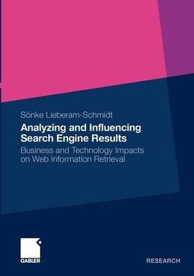 Analyzing and Influencing Search Engine Results 2010: Business and Technology Impacts on Web Information Retrieval (Paperback)