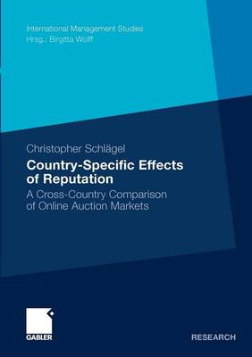 Country-specific Effects of Reputation: A Cross-country Comparison of Online Auction Markets - International Management Studies (Paperback)