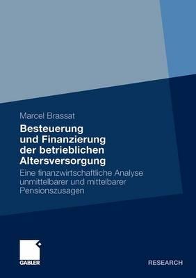 Besteuerung Und Finanzierung Der Betrieblichen Altersversorgung: Eine Finanzwirtschaftliche Analyse Unmittelbarer Und Mittelbarer Pensionszusagen (Paperback)