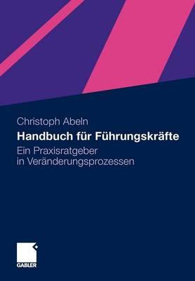 Handbuch Fur Fuhrungskrafte: Ein Praxisratgeber in Veranderungsprozessen (Paperback)