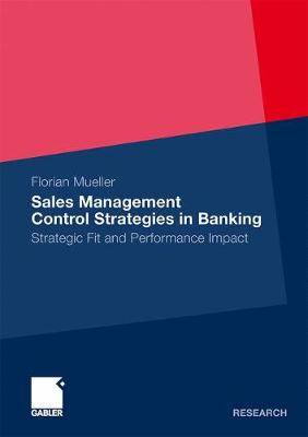 Sales Management Control Strategies in Banking 2011: Strategic Fit and Performance Impact (Paperback)