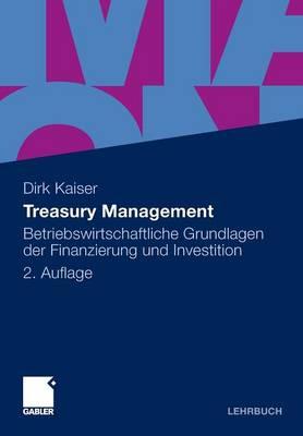 Treasury Management: Betriebswirtschaftliche Grundlagen Der Finanzierung Und Investition (Paperback)