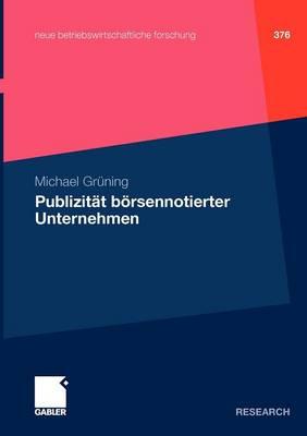 Publizit t B rsennotierter Unternehmen - Neue Betriebswirtschaftliche Forschung (Nbf) (Paperback)