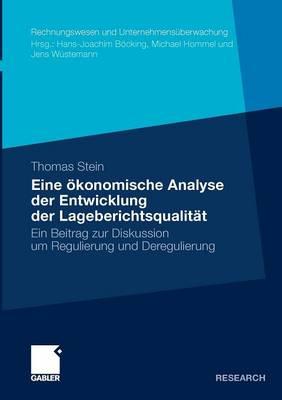 Eine �konomische Analyse Der Entwicklung Der Lageberichtsqualit�t: Ein Beitrag Zur Diskussion Um Regulierung Und Deregulierung - Rechnungswesen Und Unternehmens Berwachung (Paperback)