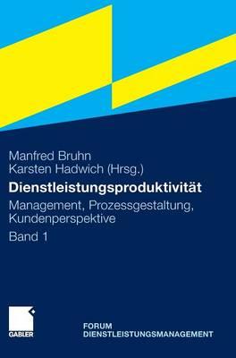 Dienstleistungsproduktivitat: Band 1: Management, Prozessgestaltung, Kundenperspektive. Forum Dienstleistungsmanagement (Hardback)
